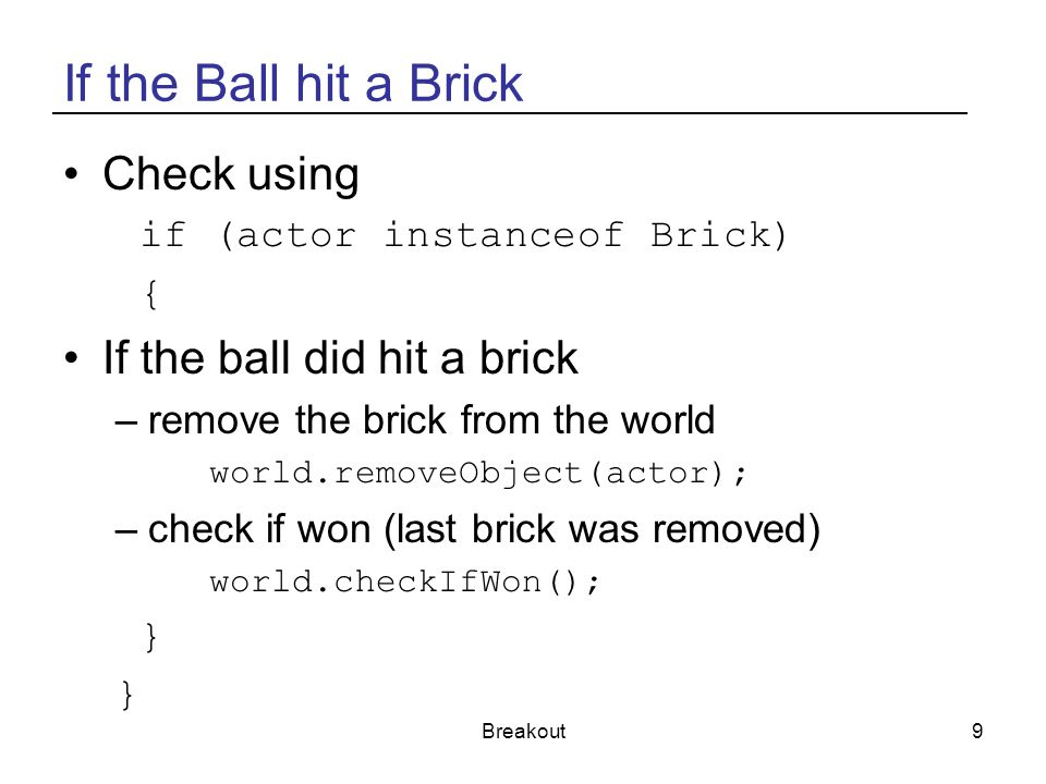If the Ball hit a Brick Check using If the ball did hit a brick