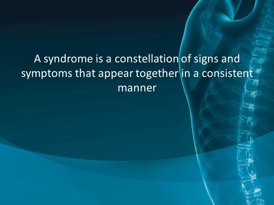 A syndrome is a constellation of signs and symptoms that appear together in a consistent manner