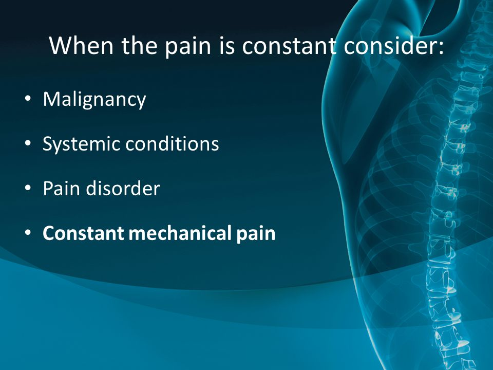 When the pain is constant consider: