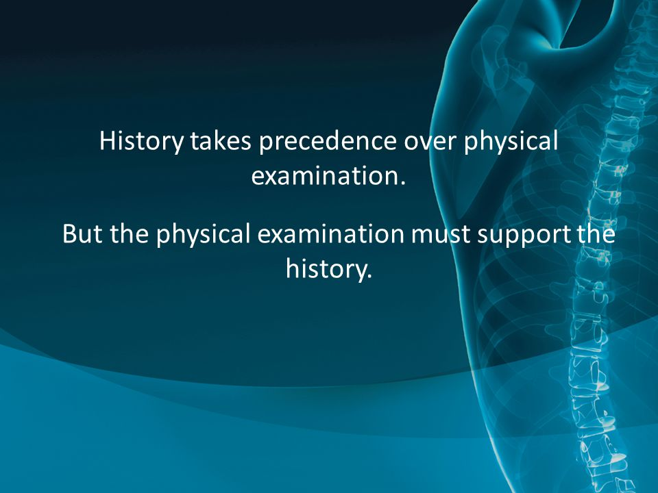 History takes precedence over physical examination