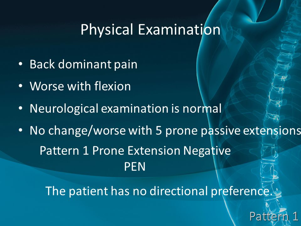 Physical Examination Back dominant pain Worse with flexion