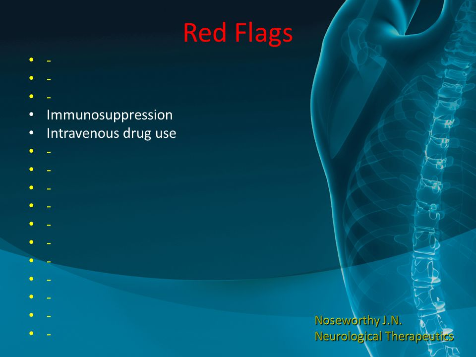 Red Flags - Immunosuppression Intravenous drug use Noseworthy J.N.