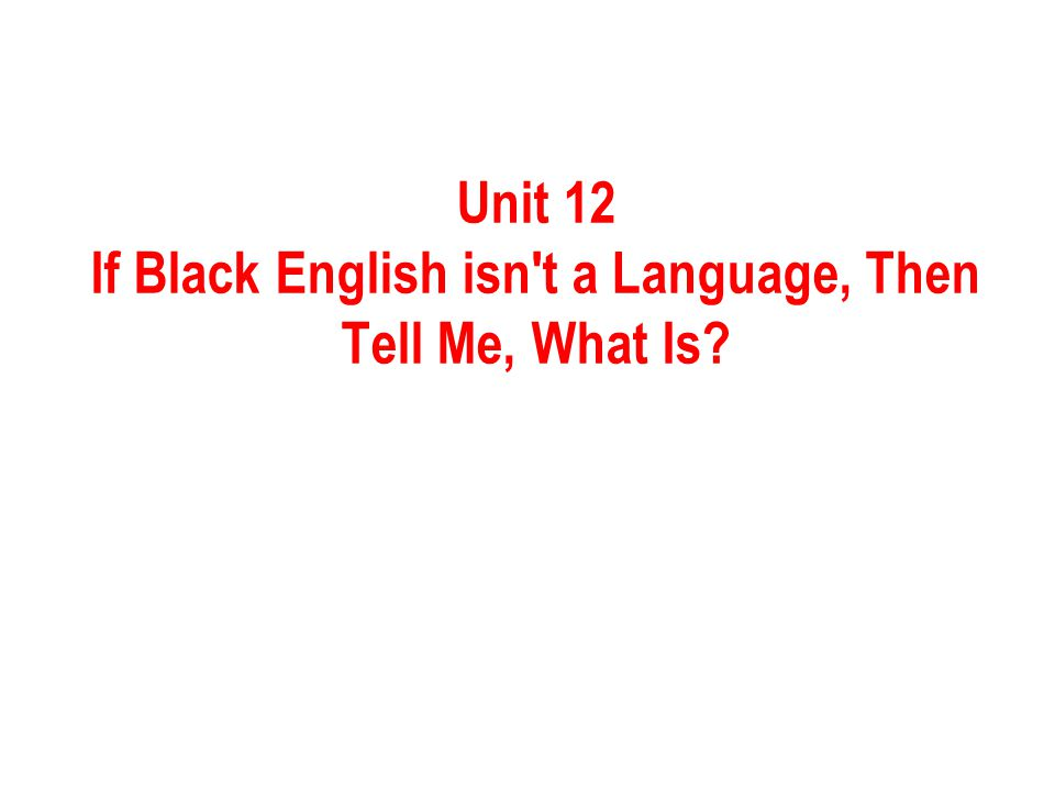 Unit 12 If Black English isn t a Language, Then Tell Me, What Is