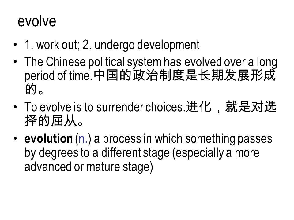 evolve 1. work out; 2. undergo development
