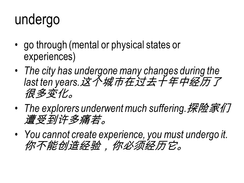 undergo go through (mental or physical states or experiences)