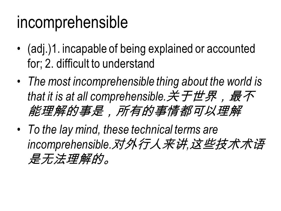 incomprehensible (adj.)1. incapable of being explained or accounted for; 2. difficult to understand.