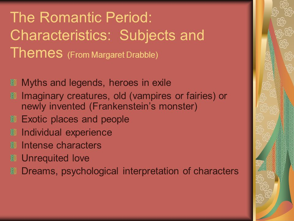 The Romantic Period: Characteristics: Subjects and Themes (From Margaret Drabble)