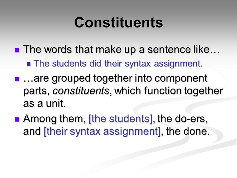 Constituents The words that make up a sentence like…