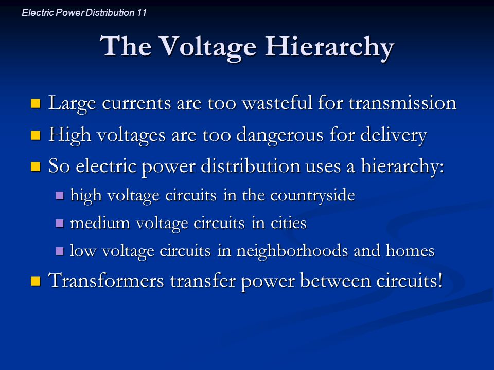 The Voltage Hierarchy Large currents are too wasteful for transmission