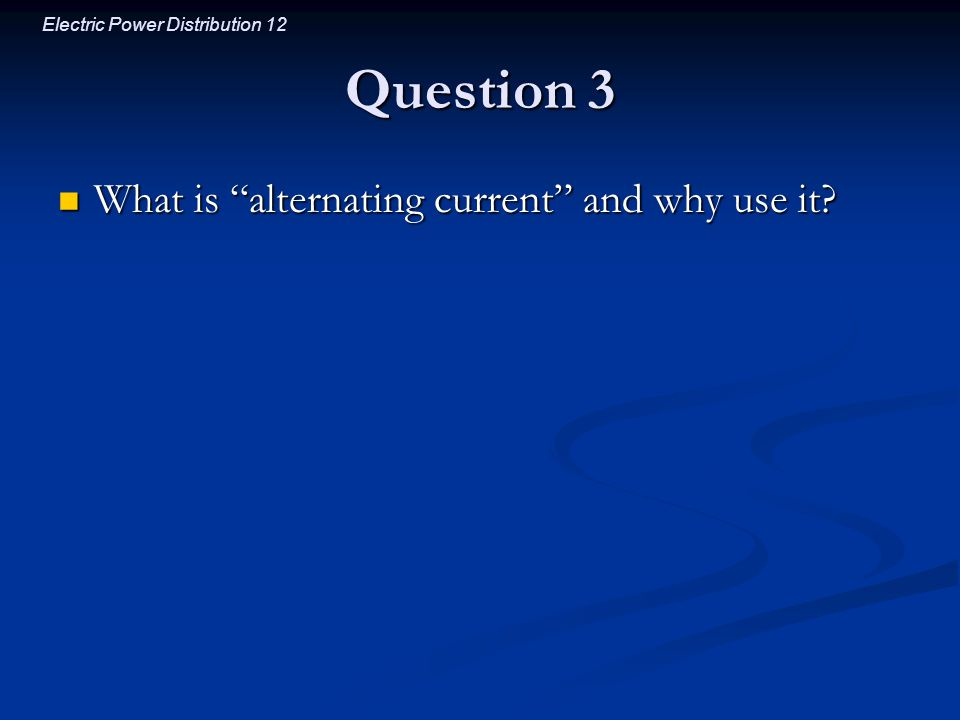 Question 3 What is alternating current and why use it