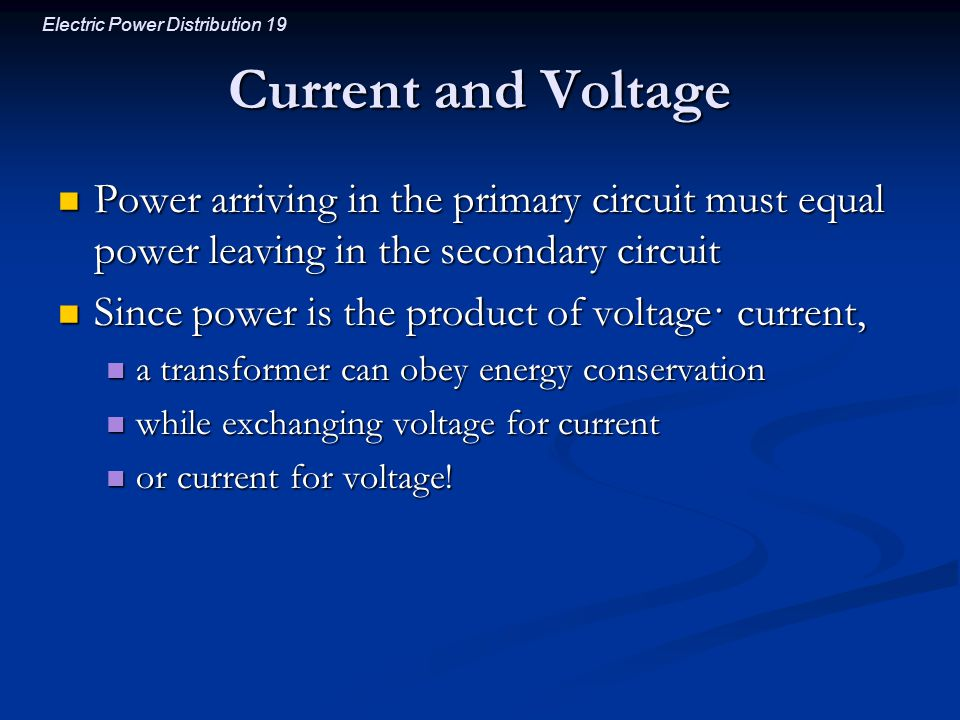 Current and Voltage Power arriving in the primary circuit must equal power leaving in the secondary circuit.