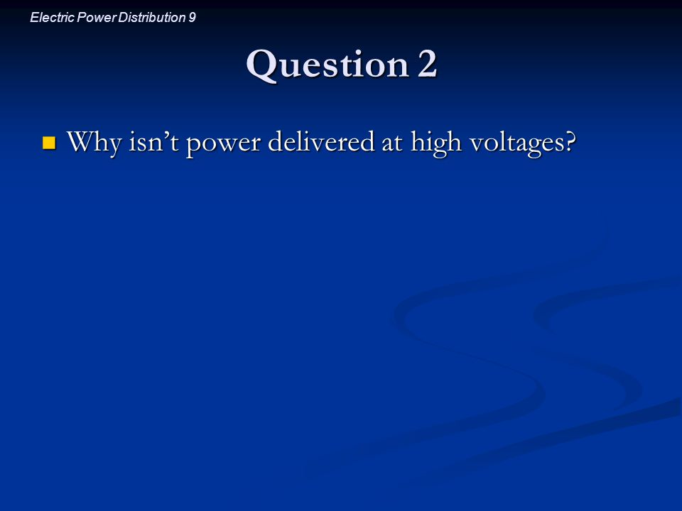 Question 2 Why isn't power delivered at high voltages