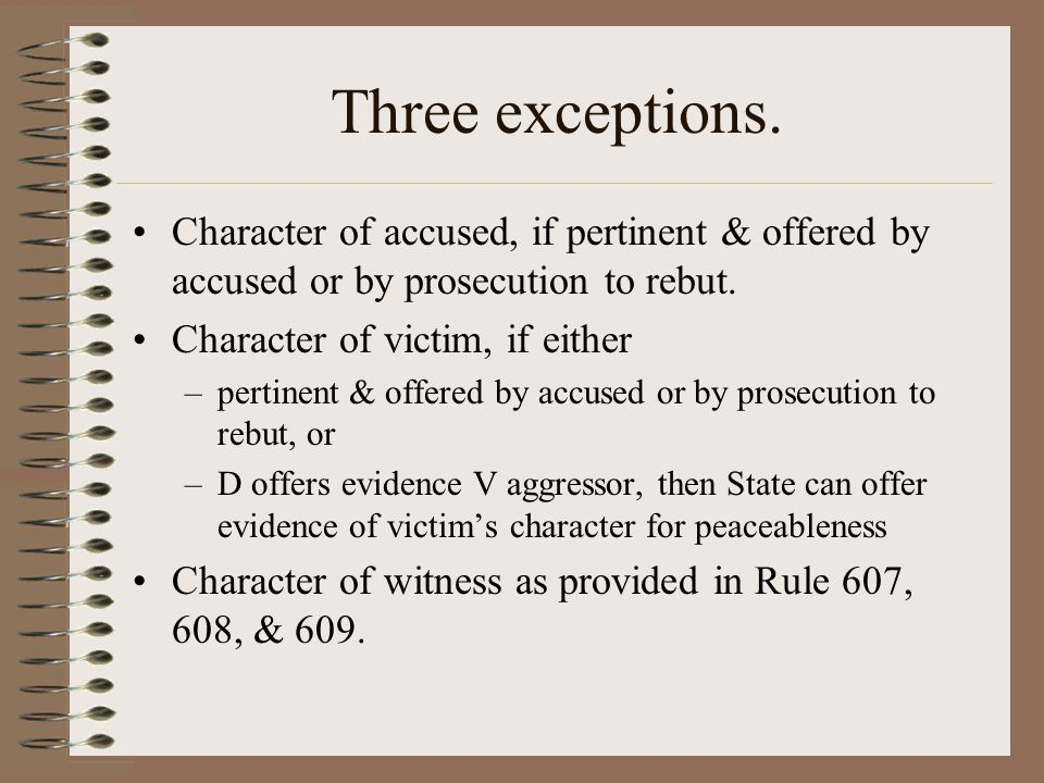 Three exceptions. Character of accused, if pertinent & offered by accused or by prosecution to rebut.