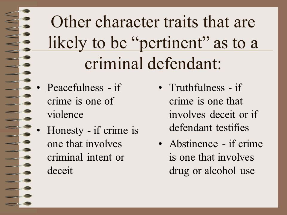 Other character traits that are likely to be pertinent as to a criminal defendant:
