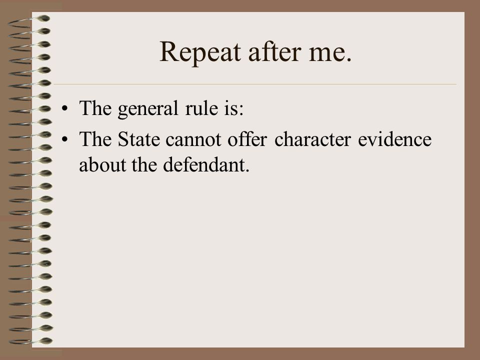 Repeat after me. The general rule is:
