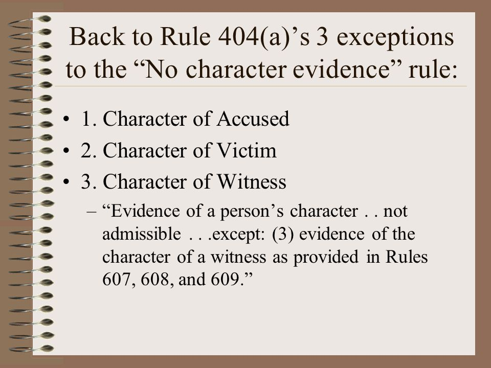 Back to Rule 404(a)'s 3 exceptions to the No character evidence rule: