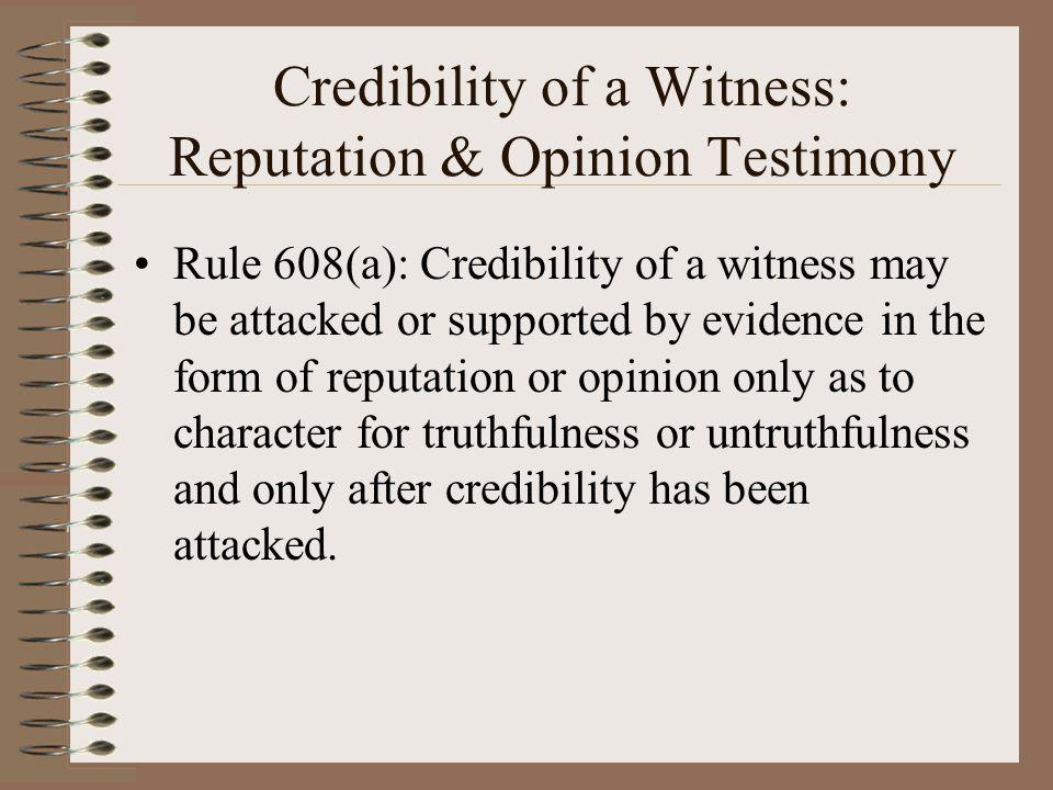 Credibility of a Witness: Reputation & Opinion Testimony