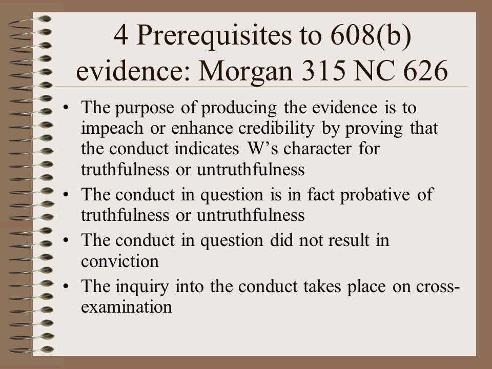 4 Prerequisites to 608(b) evidence: Morgan 315 NC 626