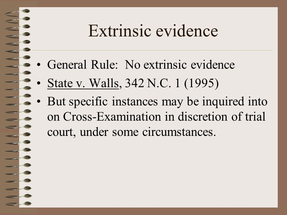 Extrinsic evidence General Rule: No extrinsic evidence