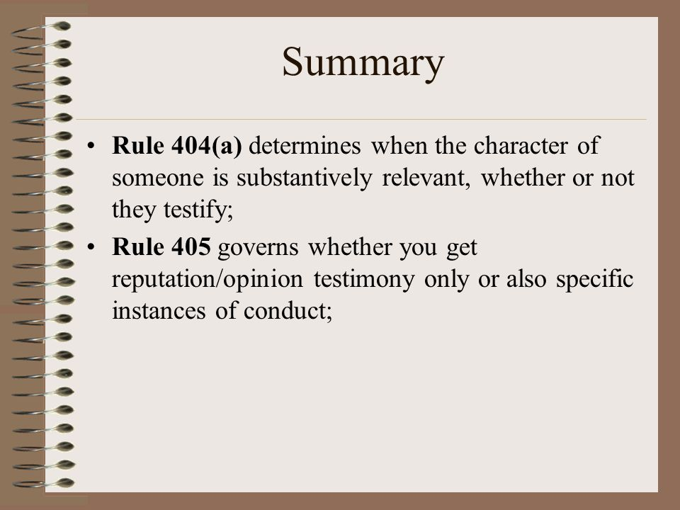 Summary Rule 404(a) determines when the character of someone is substantively relevant, whether or not they testify;