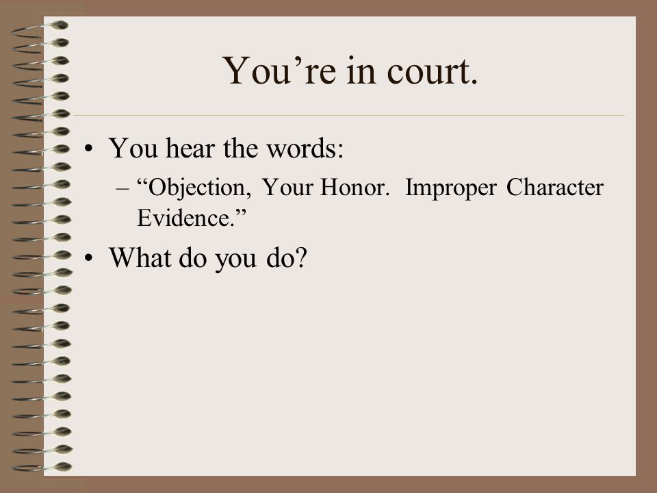 You're in court. You hear the words: What do you do