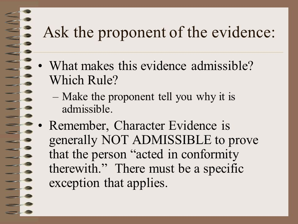Ask the proponent of the evidence: