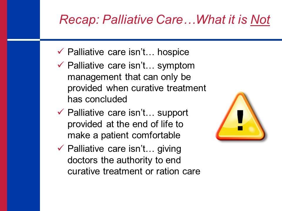Recap: Palliative Care…What it is Not