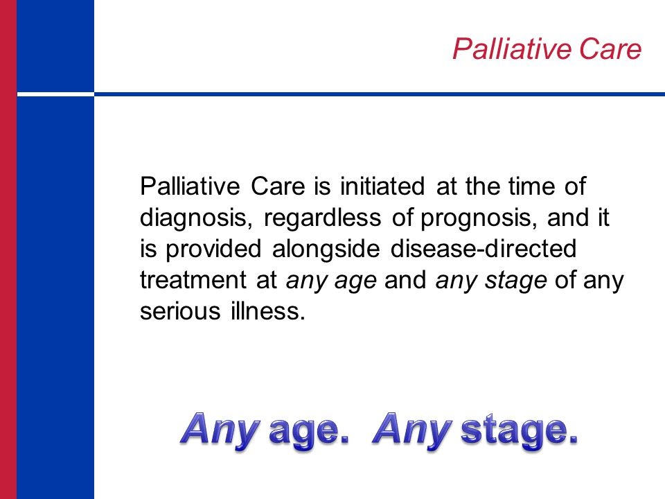 Any age. Any stage. Palliative Care