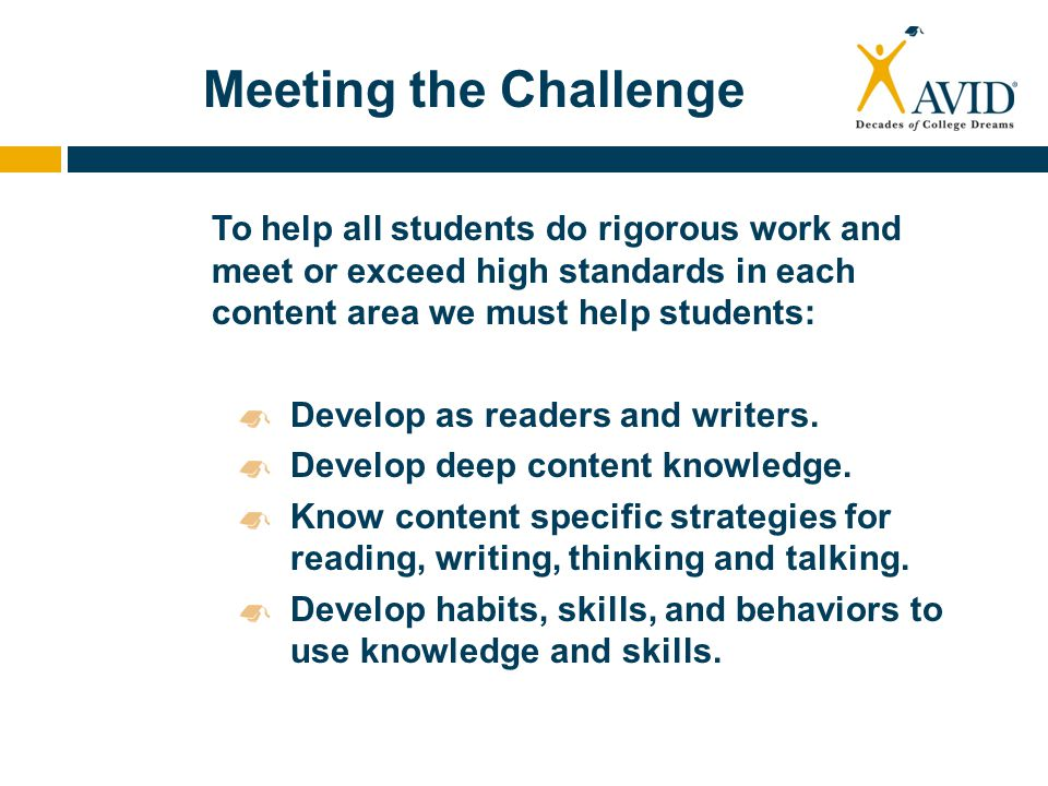 Meeting the Challenge To help all students do rigorous work and meet or exceed high standards in each content area we must help students: