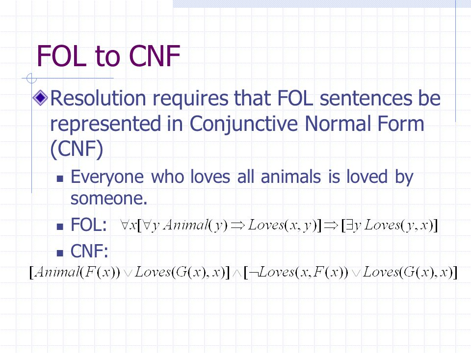 FOL to CNF Resolution requires that FOL sentences be represented in Conjunctive Normal Form (CNF)