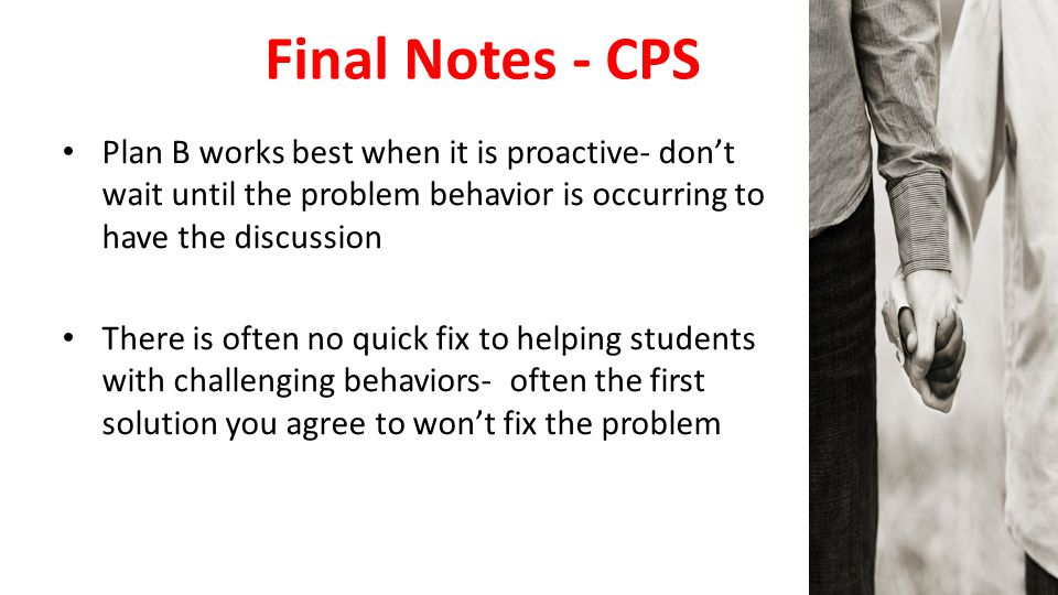 Final Notes - CPS Plan B works best when it is proactive- don't wait until the problem behavior is occurring to have the discussion.