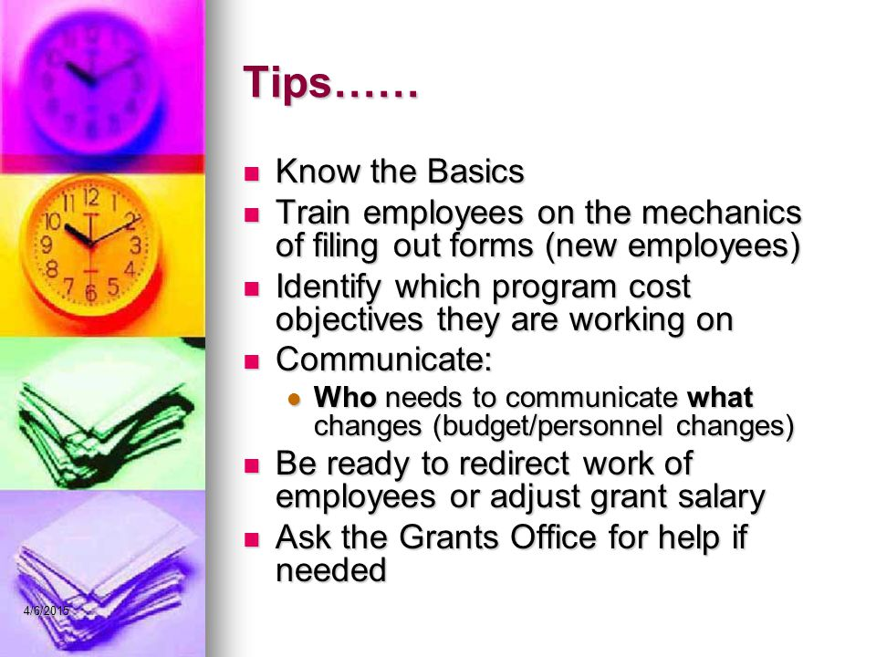 Tips…… Know the Basics. Train employees on the mechanics of filing out forms (new employees)