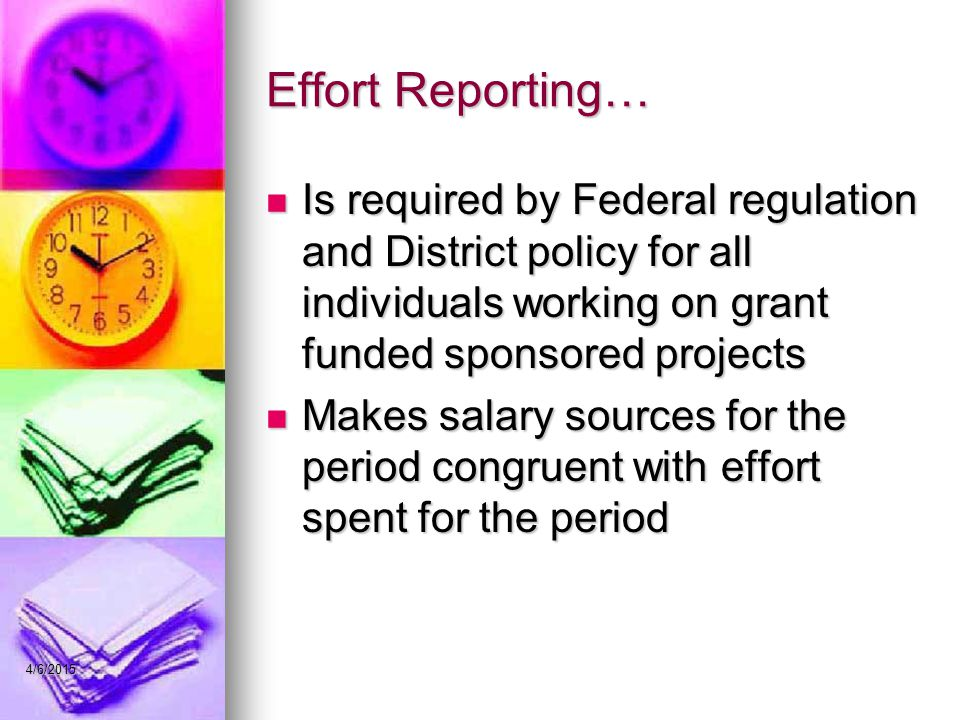 Effort Reporting… Is required by Federal regulation and District policy for all individuals working on grant funded sponsored projects.