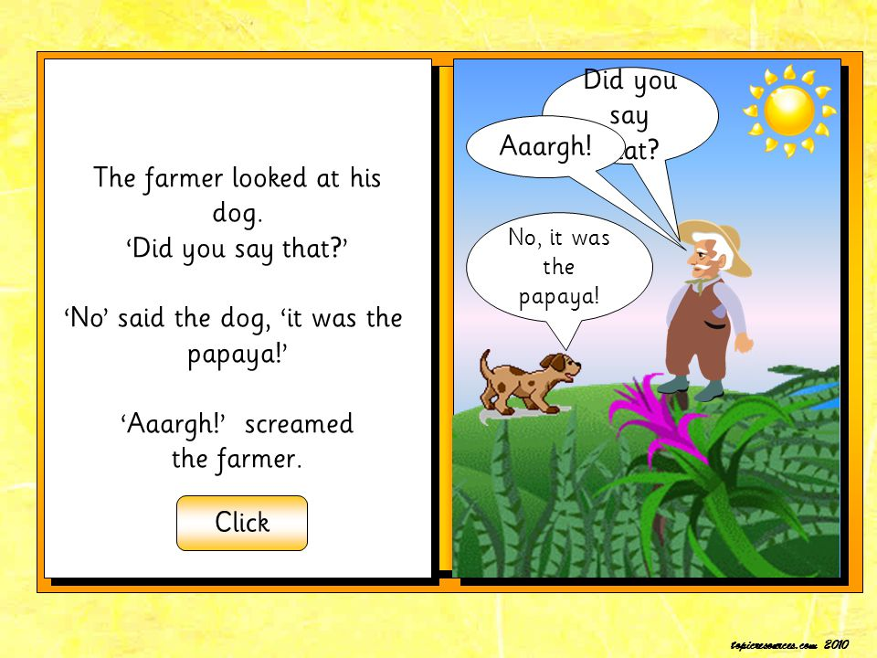 The farmer looked at his dog. 'Did you say that '