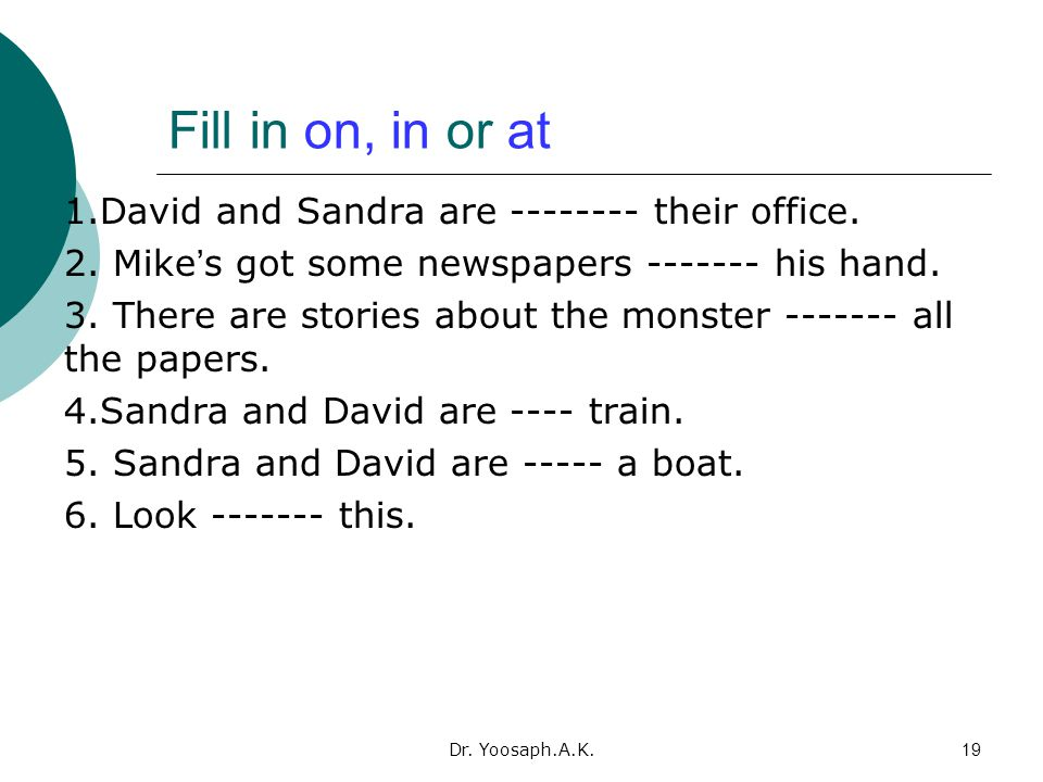 Fill in on, in or at 1.David and Sandra are -------- their office.