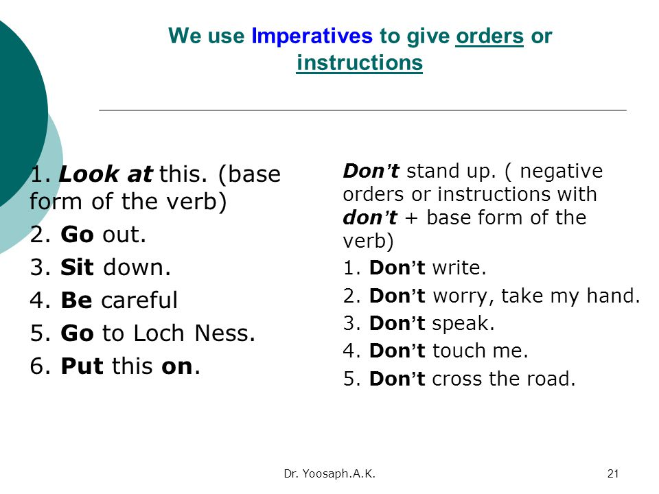 We use Imperatives to give orders or instructions