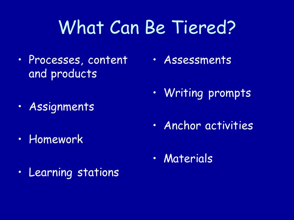 What Can Be Tiered Processes, content and products Assignments