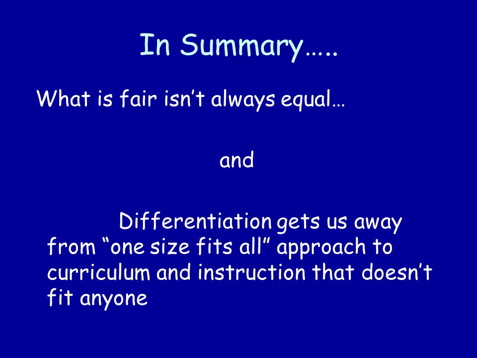 In Summary….. What is fair isn't always equal… and