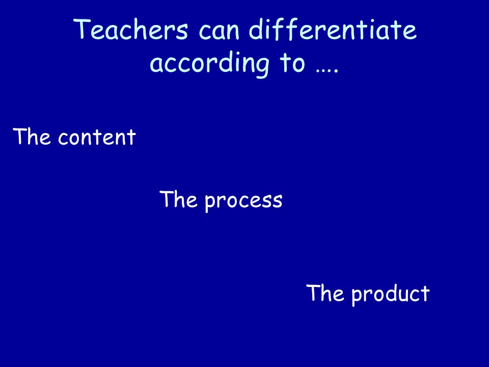 Teachers can differentiate according to ….