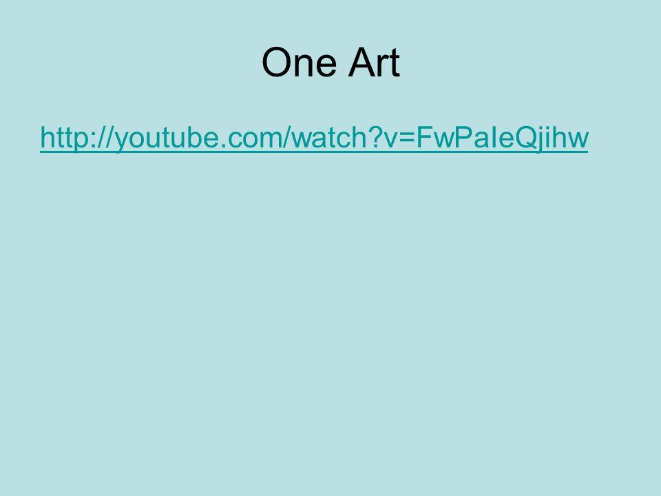 One Art http://youtube.com/watch v=FwPaIeQjihw