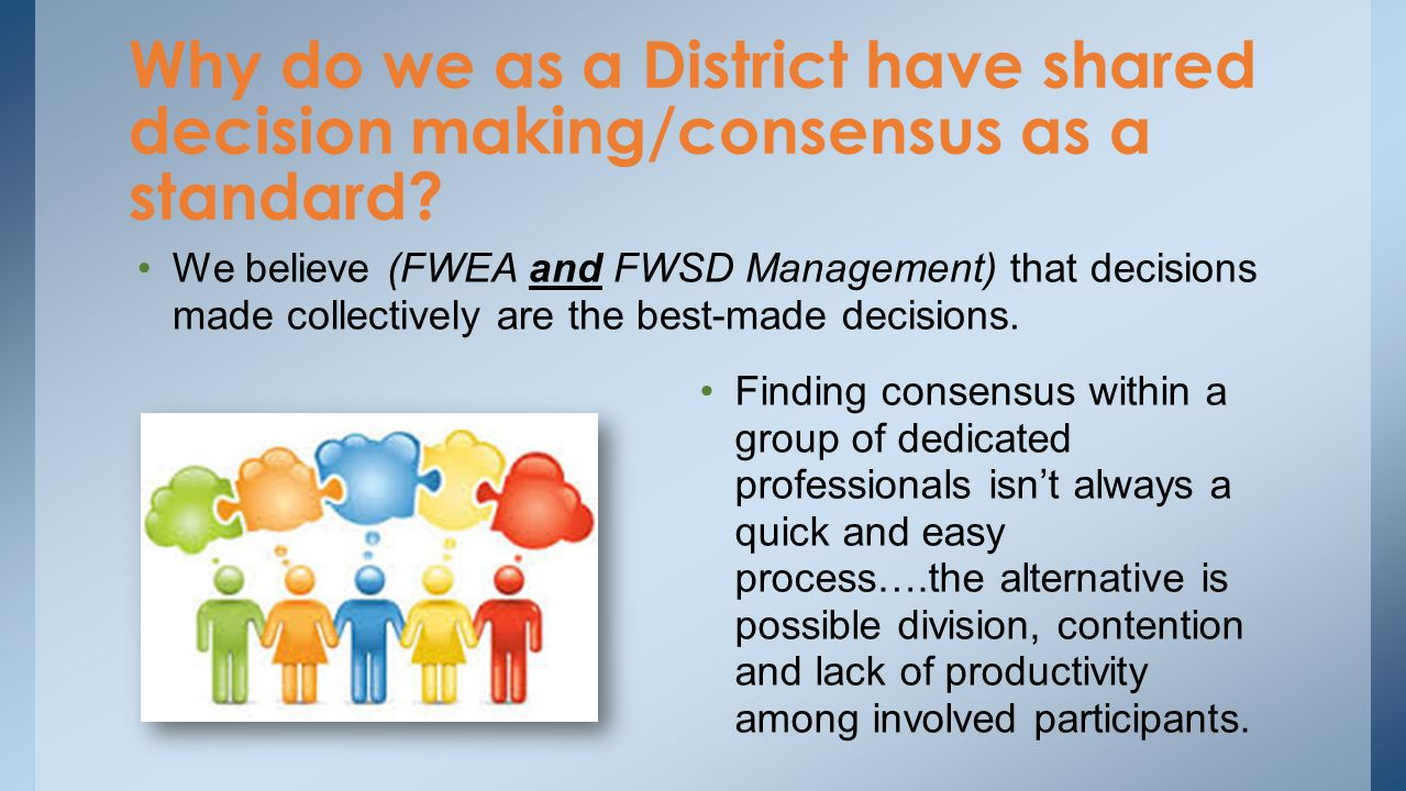 Why do we as a District have shared decision making/consensus as a standard