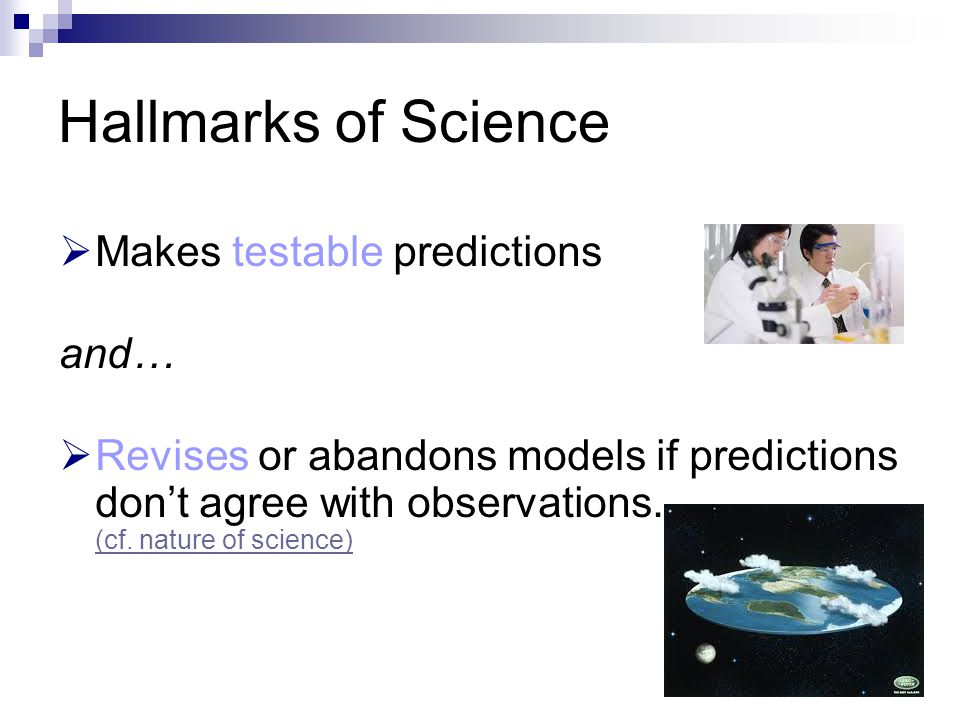 Hallmarks of Science Makes testable predictions and…