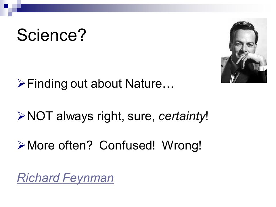 Science Finding out about Nature… NOT always right, sure, certainty!