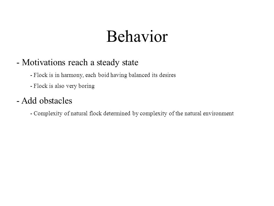 Behavior Motivations reach a steady state Add obstacles