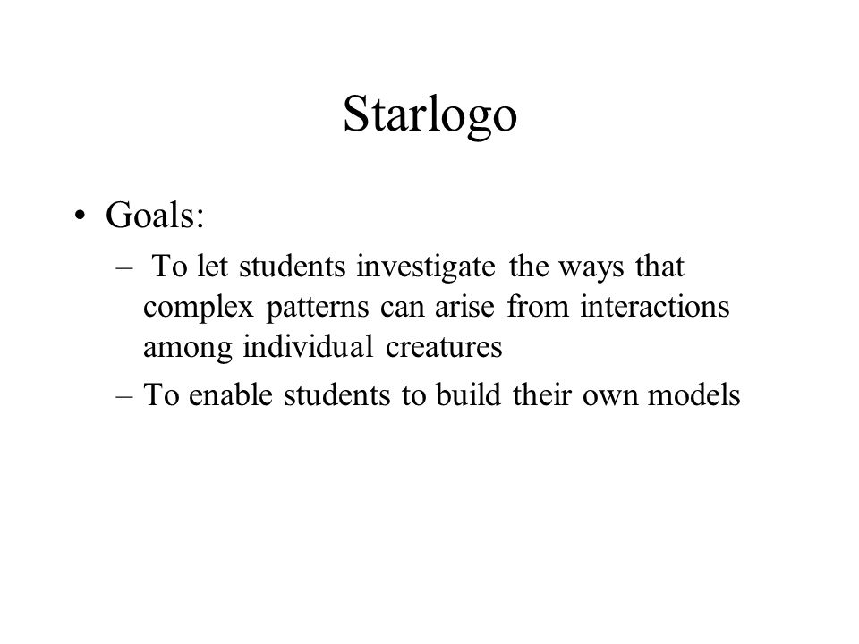 Starlogo Goals: To let students investigate the ways that complex patterns can arise from interactions among individual creatures.