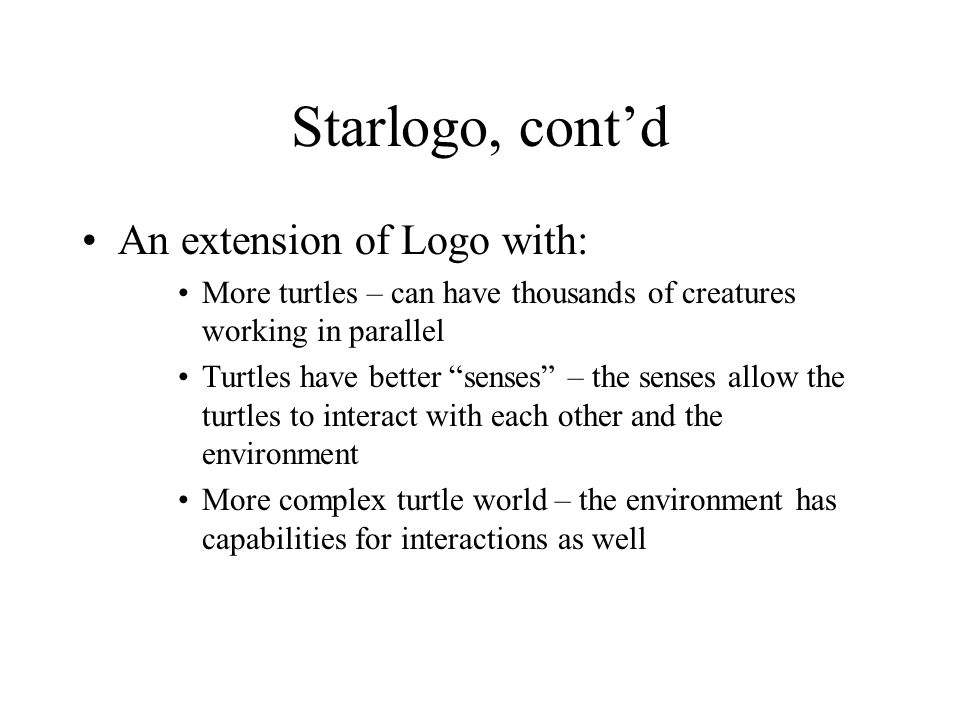 Starlogo, cont'd An extension of Logo with: