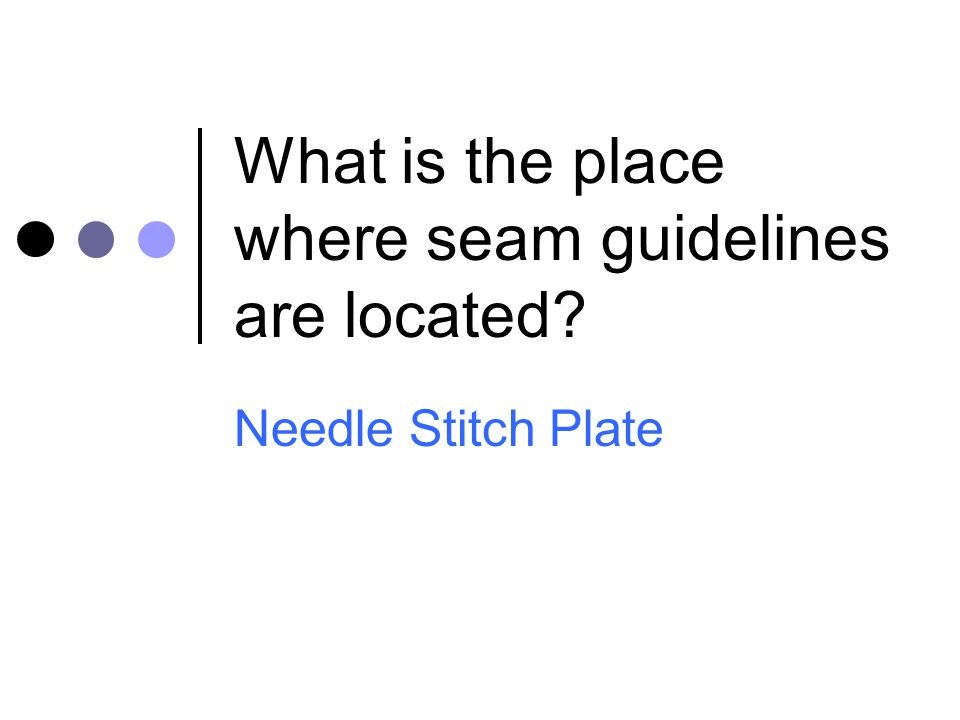 What is the place where seam guidelines are located