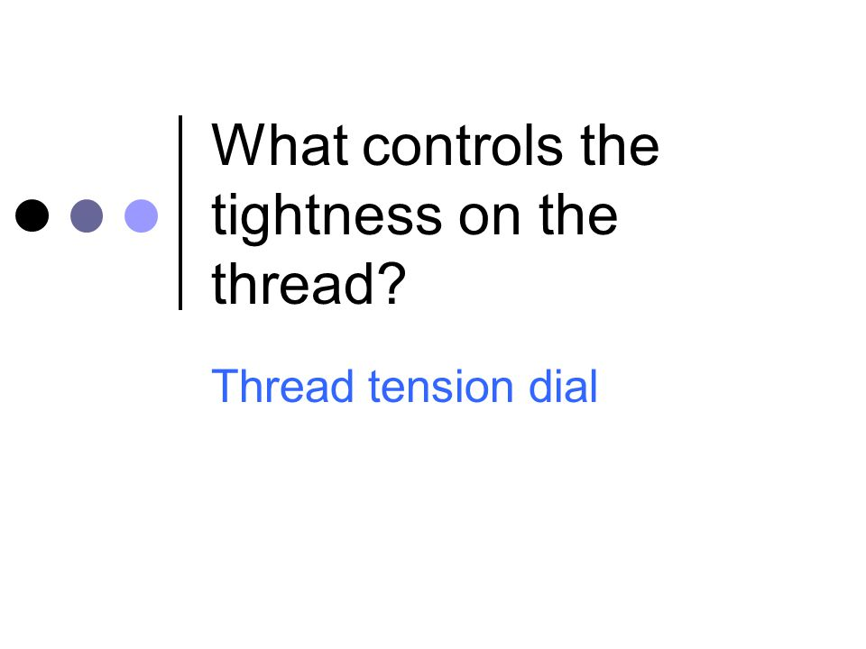 What controls the tightness on the thread