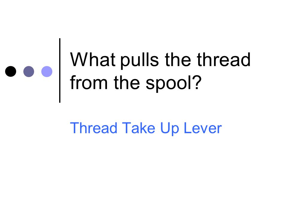 What pulls the thread from the spool