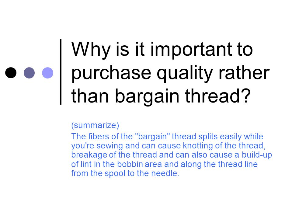 Why is it important to purchase quality rather than bargain thread